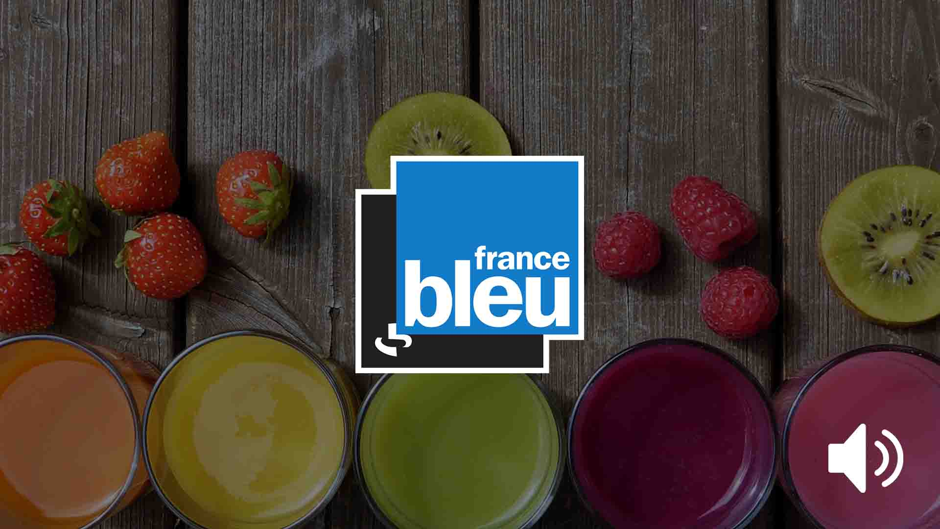 emission radio france bleu jus de fruits